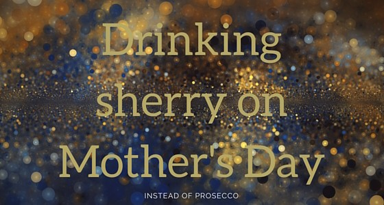 Drinking Sherry on Mother's Day